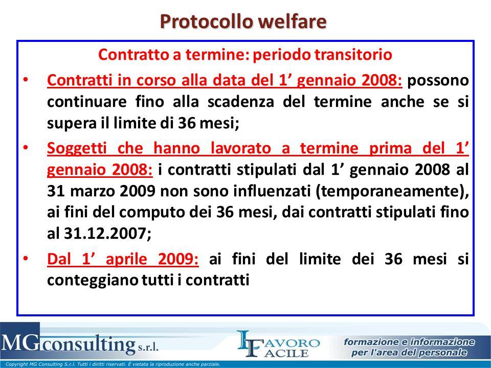 Protocollo welfare Contratto a termine: periodo transitorio Contratti in corso alla data del 1' gennaio 2008: possono continuare fino alla scadenza de
