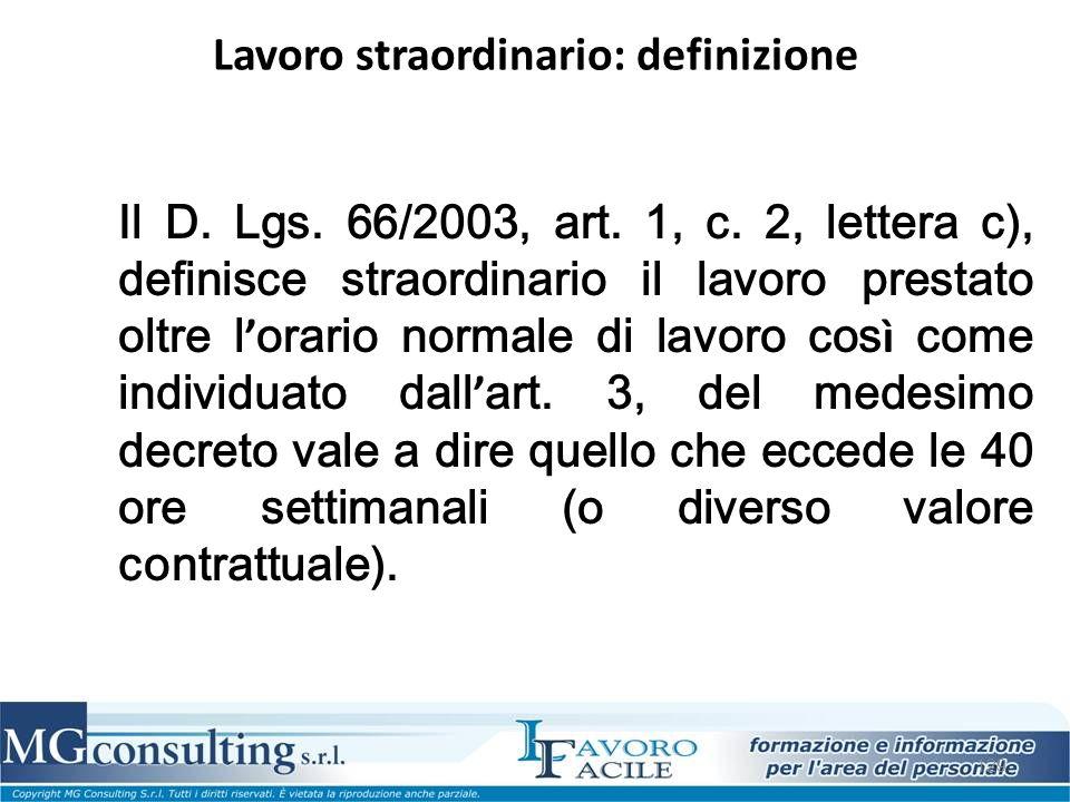 129 Lavoro straordinario: definizione Il D. Lgs. 66/2003, art. 1, c. 2, lettera c), definisce straordinario il lavoro prestato oltre l ' orario normal
