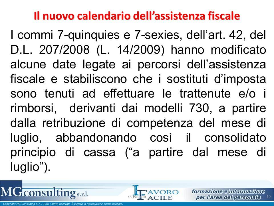G.Bonati13 I commi 7-quinquies e 7-sexies, dell'art. 42, del D.L. 207/2008 (L. 14/2009) hanno modificato alcune date legate ai percorsi dell'assistenz