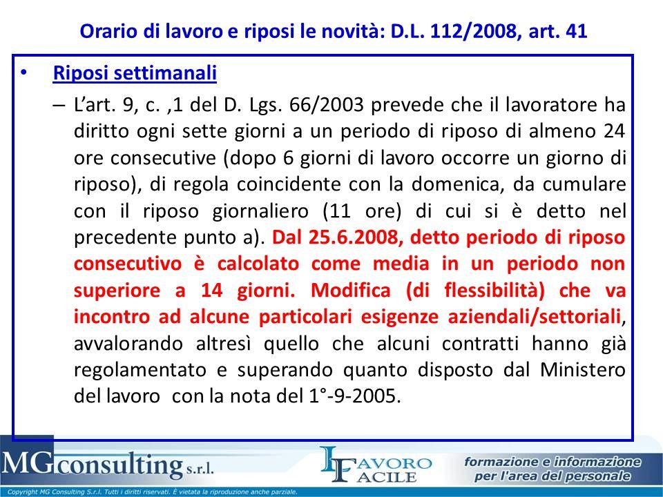 Orario di lavoro e riposi le novità: D.L. 112/2008, art. 41 Riposi settimanali – L'art. 9, c.,1 del D. Lgs. 66/2003 prevede che il lavoratore ha dirit
