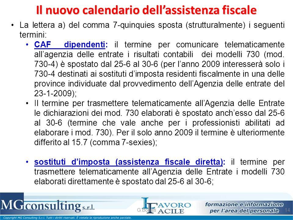 Il nuovo calendario dell'assistenza fiscale G.Bonati14 La lettera a) del comma 7-quinquies sposta (strutturalmente) i seguenti termini: CAF dipendenti