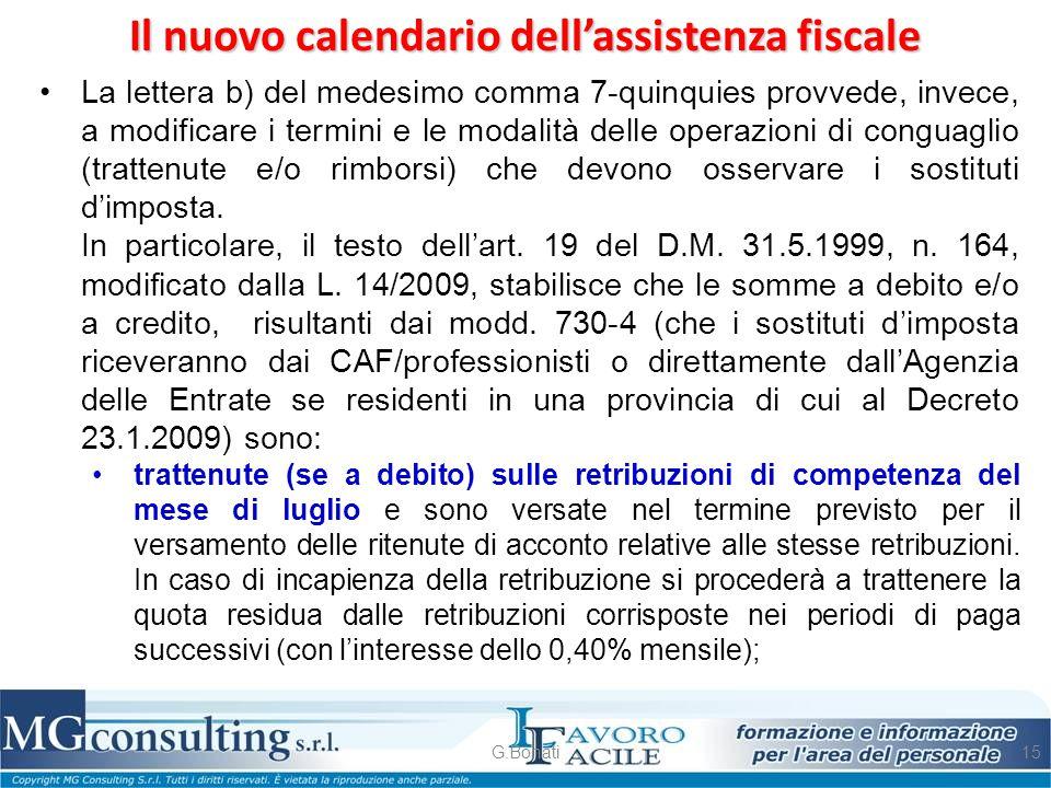 Il nuovo calendario dell'assistenza fiscale G.Bonati15 La lettera b) del medesimo comma 7-quinquies provvede, invece, a modificare i termini e le moda