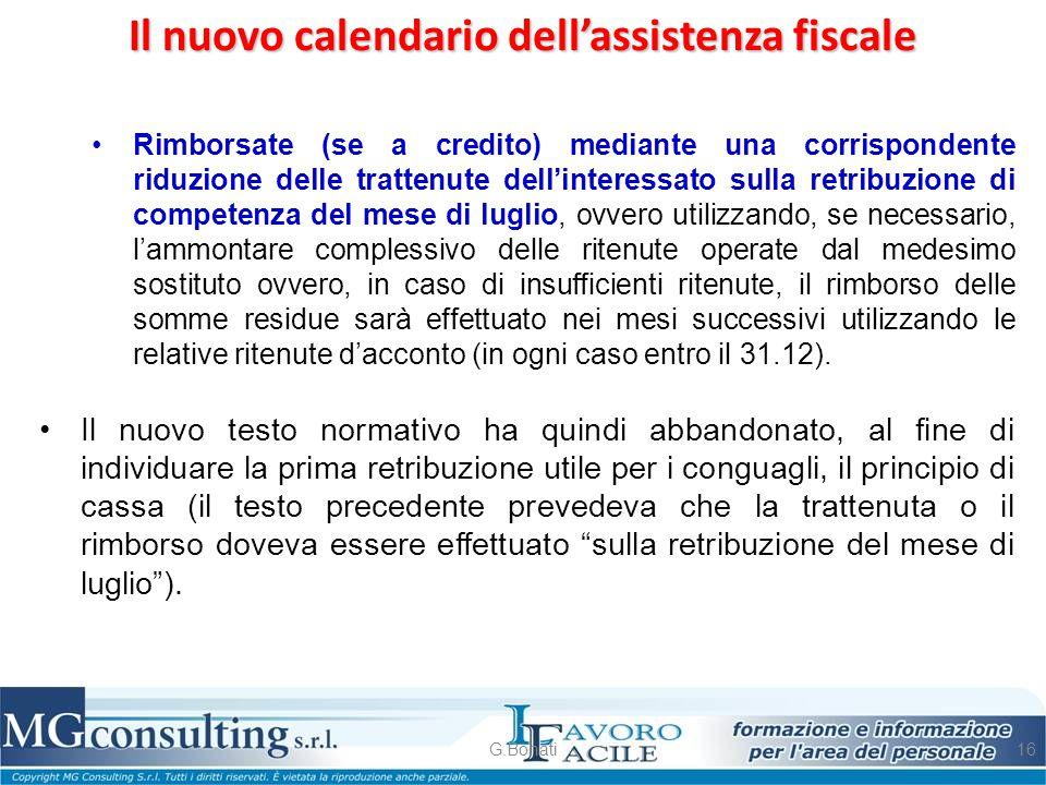 Il nuovo calendario dell'assistenza fiscale G.Bonati16 Rimborsate (se a credito) mediante una corrispondente riduzione delle trattenute dell'interessa