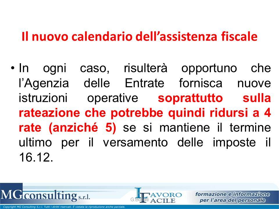 Il nuovo calendario dell'assistenza fiscale G.Bonati18 In ogni caso, risulterà opportuno che l'Agenzia delle Entrate fornisca nuove istruzioni operati