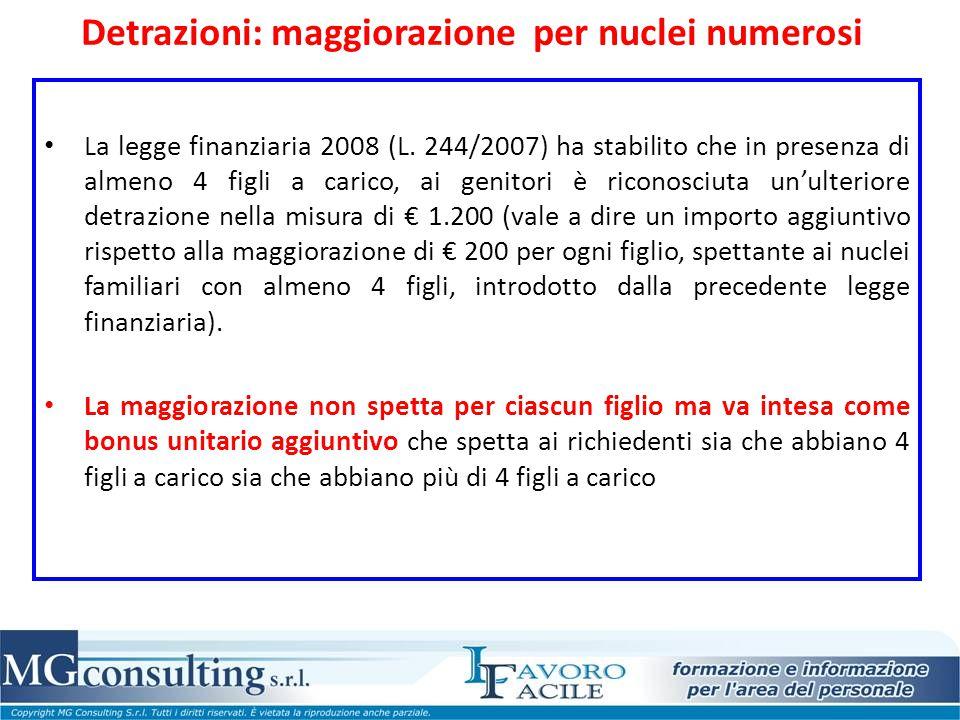 Detrazioni: maggiorazione per nuclei numerosi La legge finanziaria 2008 (L. 244/2007) ha stabilito che in presenza di almeno 4 figli a carico, ai geni