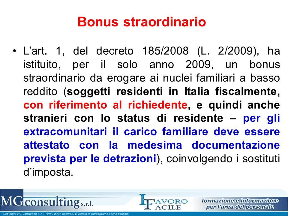Bonus straordinario L'art. 1, del decreto 185/2008 (L. 2/2009), ha istituito, per il solo anno 2009, un bonus straordinario da erogare ai nuclei famil