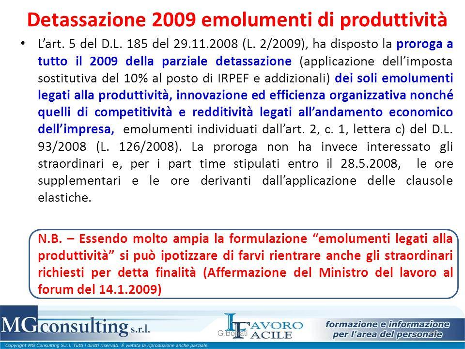 Detassazione 2009 emolumenti di produttività L'art. 5 del D.L. 185 del 29.11.2008 (L. 2/2009), ha disposto la proroga a tutto il 2009 della parziale d