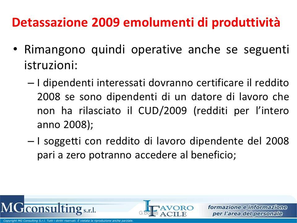 Detassazione 2009 emolumenti di produttività Rimangono quindi operative anche se seguenti istruzioni: – I dipendenti interessati dovranno certificare