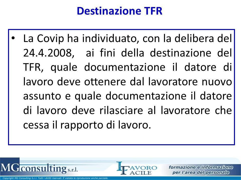 Destinazione TFR La Covip ha individuato, con la delibera del 24.4.2008, ai fini della destinazione del TFR, quale documentazione il datore di lavoro