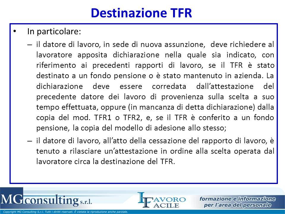 Destinazione TFR In particolare: – il datore di lavoro, in sede di nuova assunzione, deve richiedere al lavoratore apposita dichiarazione nella quale