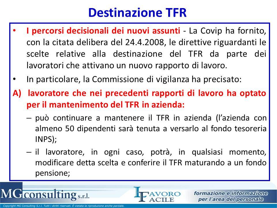 Destinazione TFR I percorsi decisionali dei nuovi assunti - La Covip ha fornito, con la citata delibera del 24.4.2008, le direttive riguardanti le sce
