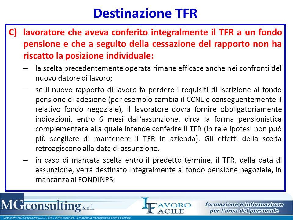 Destinazione TFR C) lavoratore che aveva conferito integralmente il TFR a un fondo pensione e che a seguito della cessazione del rapporto non ha risca
