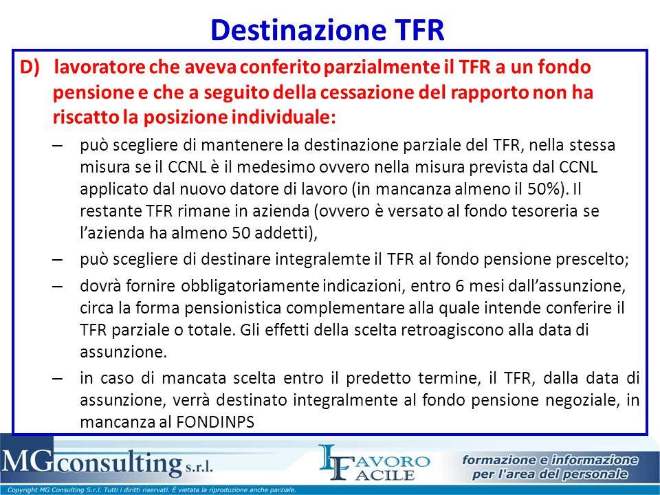 Destinazione TFR D) lavoratore che aveva conferito parzialmente il TFR a un fondo pensione e che a seguito della cessazione del rapporto non ha riscat