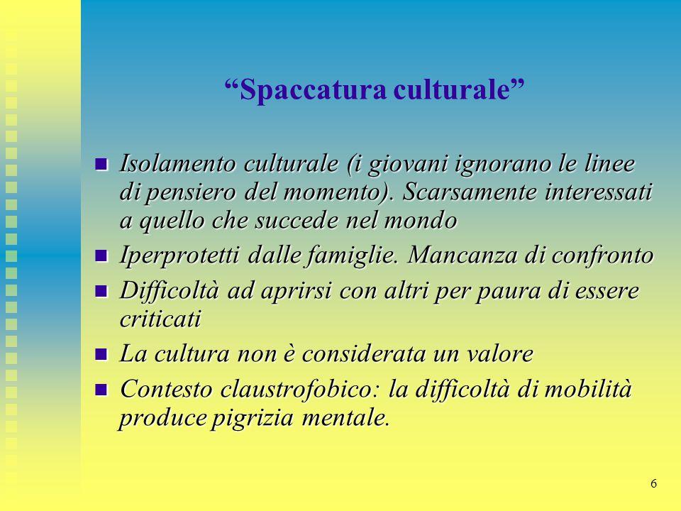 """6 """"Spaccatura culturale"""" Isolamento culturale (i giovani ignorano le linee di pensiero del momento). Scarsamente interessati a quello che succede nel"""