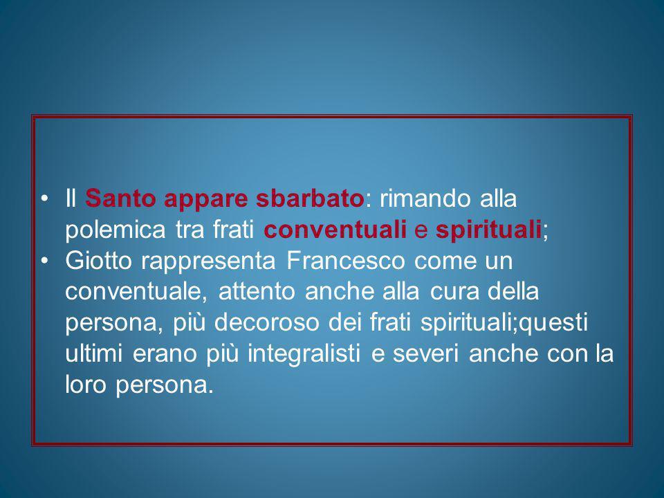 Il Santo appare sbarbato: rimando alla polemica tra frati conventuali e spirituali; Giotto rappresenta Francesco come un conventuale, attento anche al