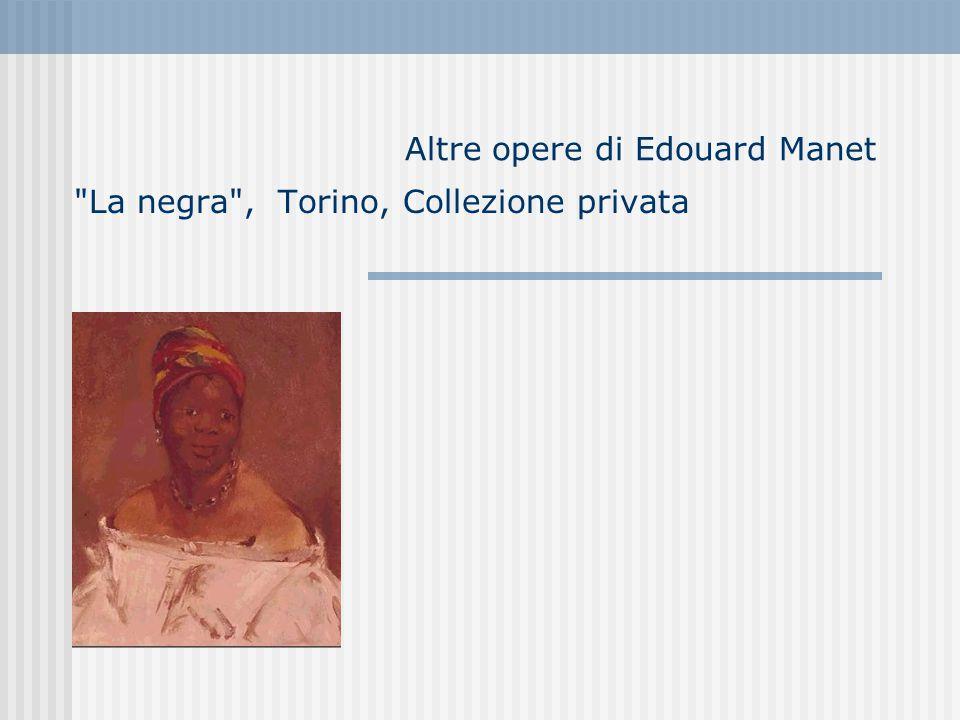 Altre opere di Edouard Manet La negra , Torino, Collezione privata