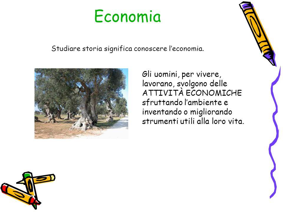 Economia Studiare storia significa conoscere l'economia. Gli uomini, per vivere, lavorano, svolgono delle ATTIVITÀ ECONOMICHE sfruttando l'ambiente e