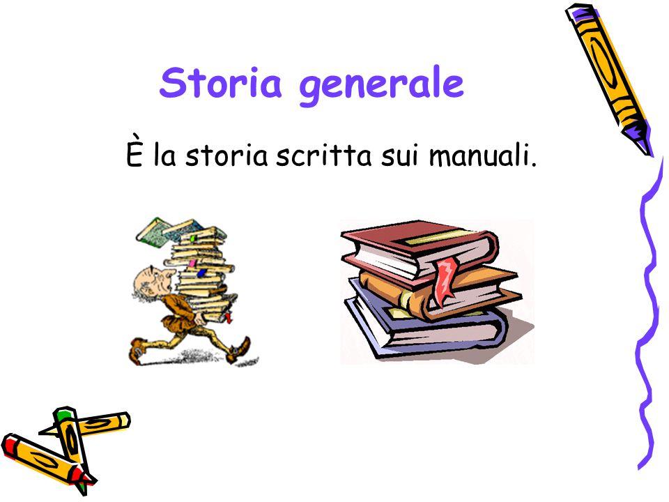 Storia generale È la storia scritta sui manuali.