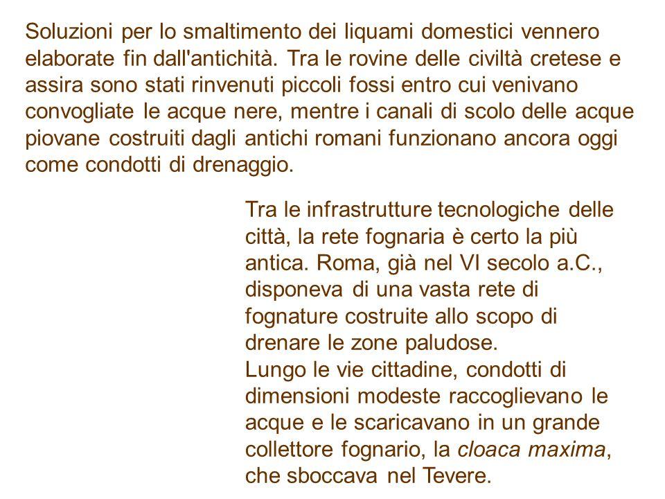 Soluzioni per lo smaltimento dei liquami domestici vennero elaborate fin dall antichità.