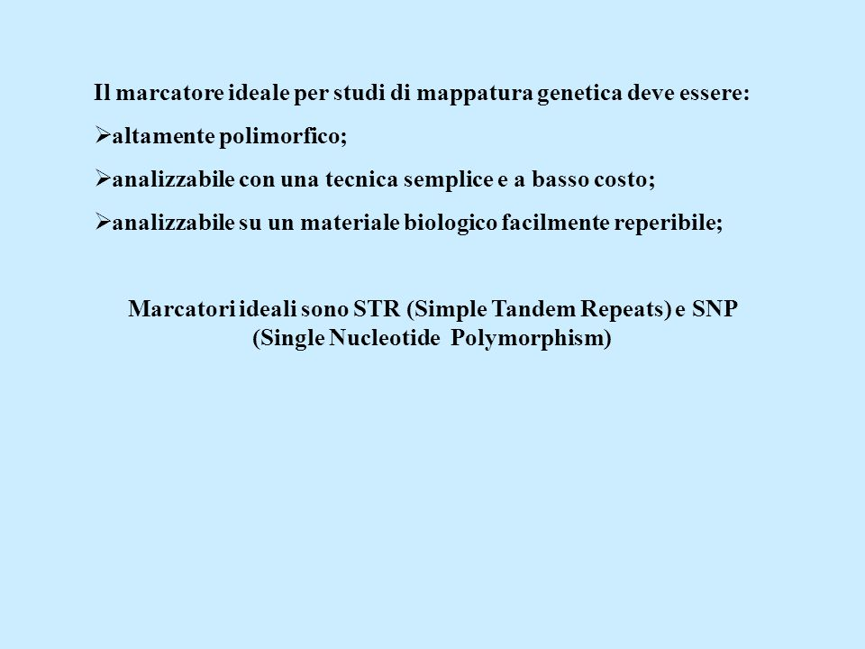 Il marcatore ideale per studi di mappatura genetica deve essere:  altamente polimorfico;  analizzabile con una tecnica semplice e a basso costo;  a