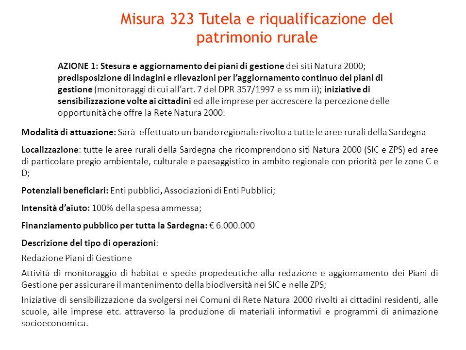 Misura 323 Tutela e riqualificazione del patrimonio rurale AZIONE 1: Stesura e aggiornamento dei piani di gestione dei siti Natura 2000; predisposizione di indagini e rilevazioni per l'aggiornamento continuo dei piani di gestione (monitoraggi di cui all'art.