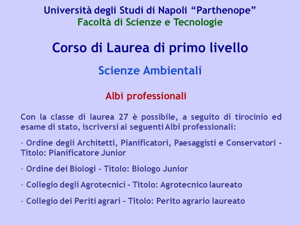 Corso di Laurea di primo livello Scienze Ambientali Con la classe di laurea 27 è possibile, a seguito di tirocinio ed esame di stato, iscriversi ai se