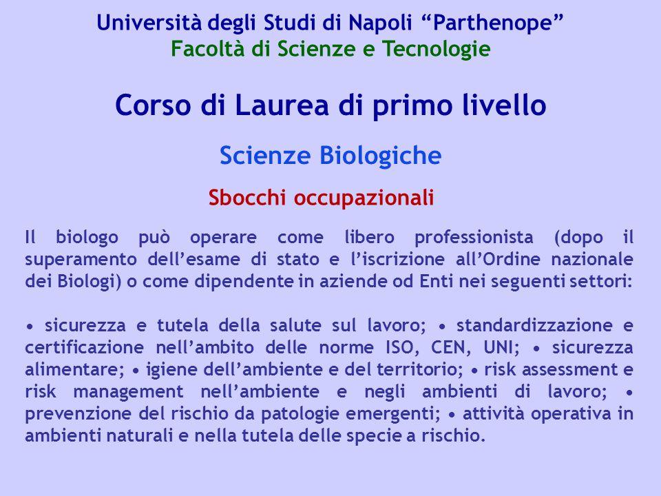 Corso di Laurea di primo livello Scienze Biologiche Il biologo può operare come libero professionista (dopo il superamento dell'esame di stato e l'isc