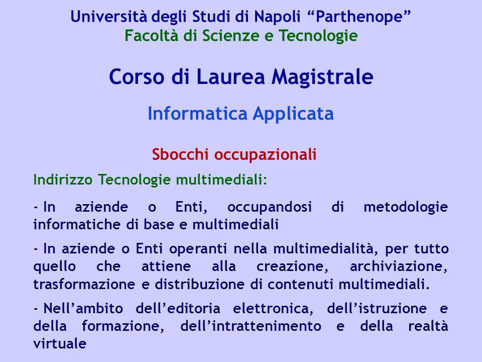 Corso di Laurea Magistrale Il corso prevede due indirizzi a scelta dello studente: Analisi e Gestione Sostenibile del Territorio e Ambiente Marino e Risorse.