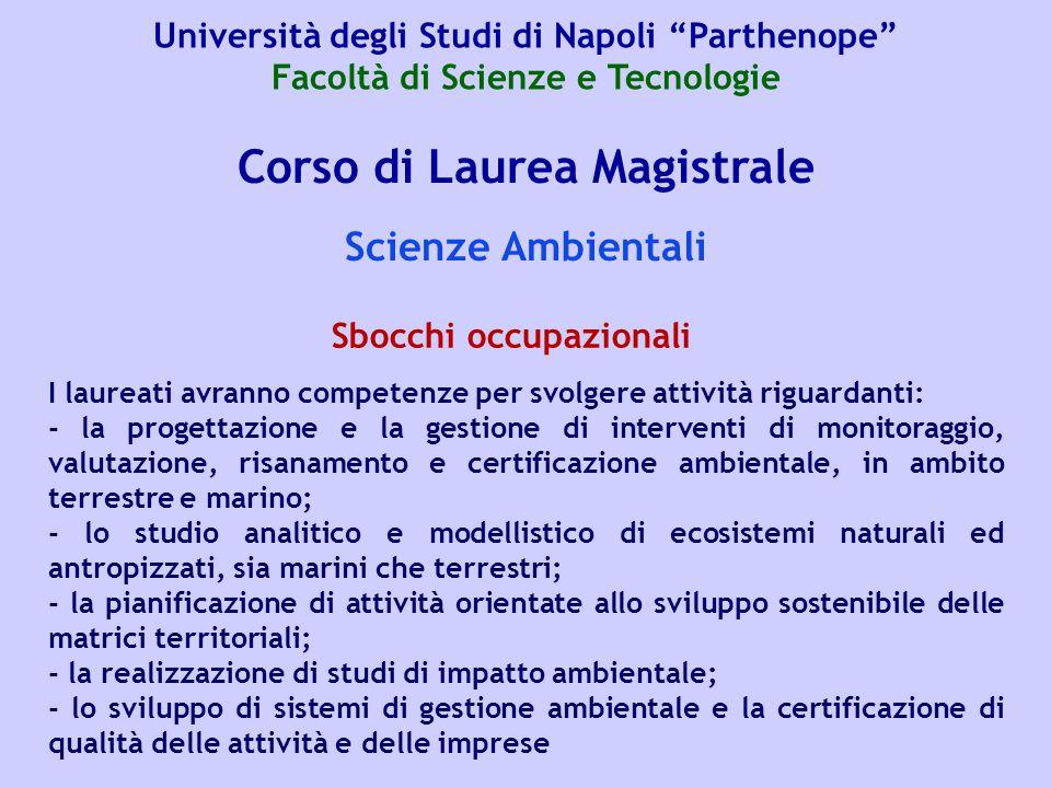 Corso di Laurea Magistrale Scienze Ambientali I laureati avranno competenze per svolgere attività riguardanti: - la progettazione e la gestione di int