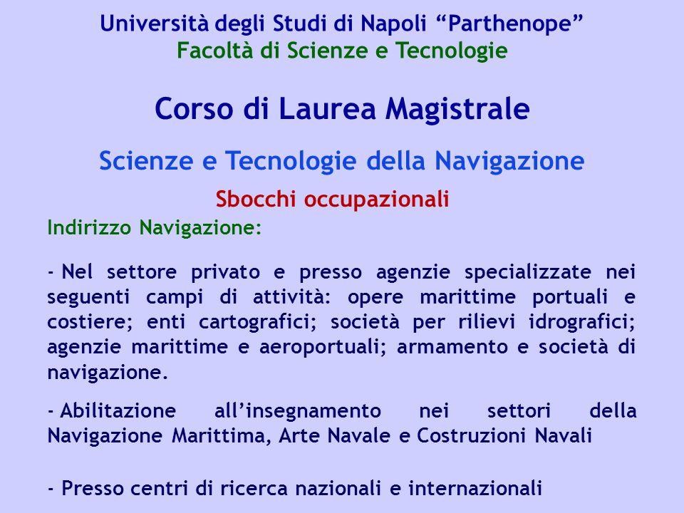 Corso di Laurea Magistrale Scienze e Tecnologie della Navigazione Indirizzo Navigazione: - Nel settore privato e presso agenzie specializzate nei segu