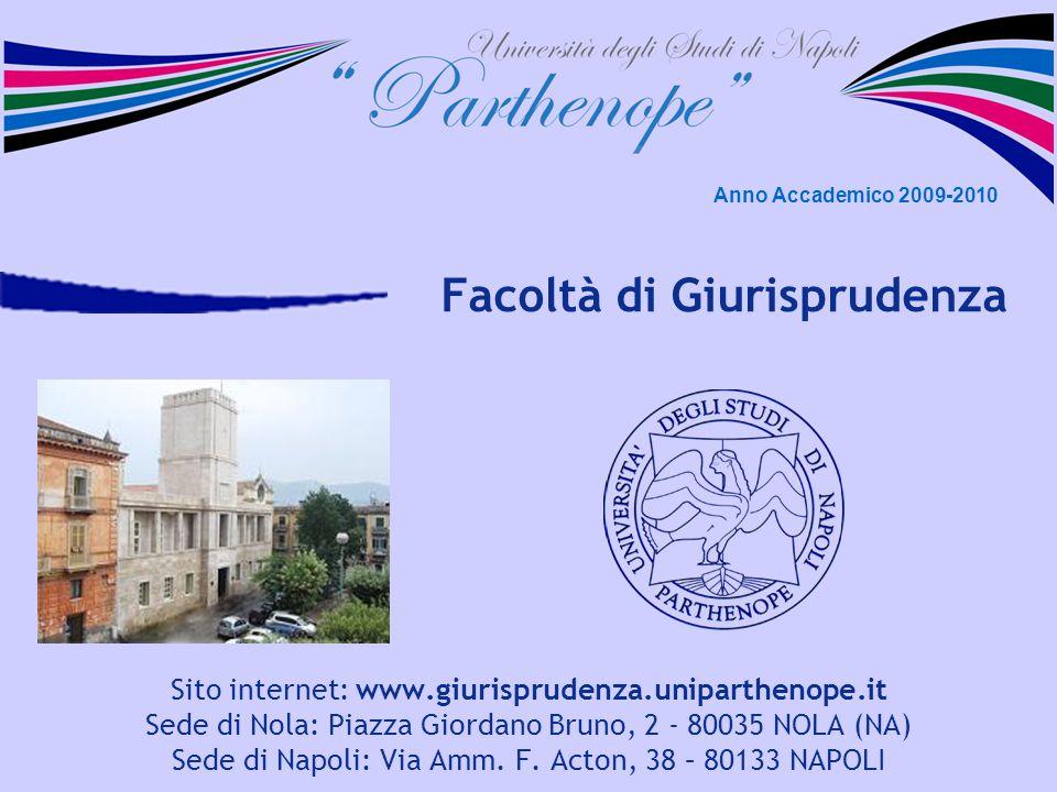 Facoltà di Giurisprudenza Sito internet: www.giurisprudenza.uniparthenope.it Sede di Nola: Piazza Giordano Bruno, 2 - 80035 NOLA (NA) Sede di Napoli: