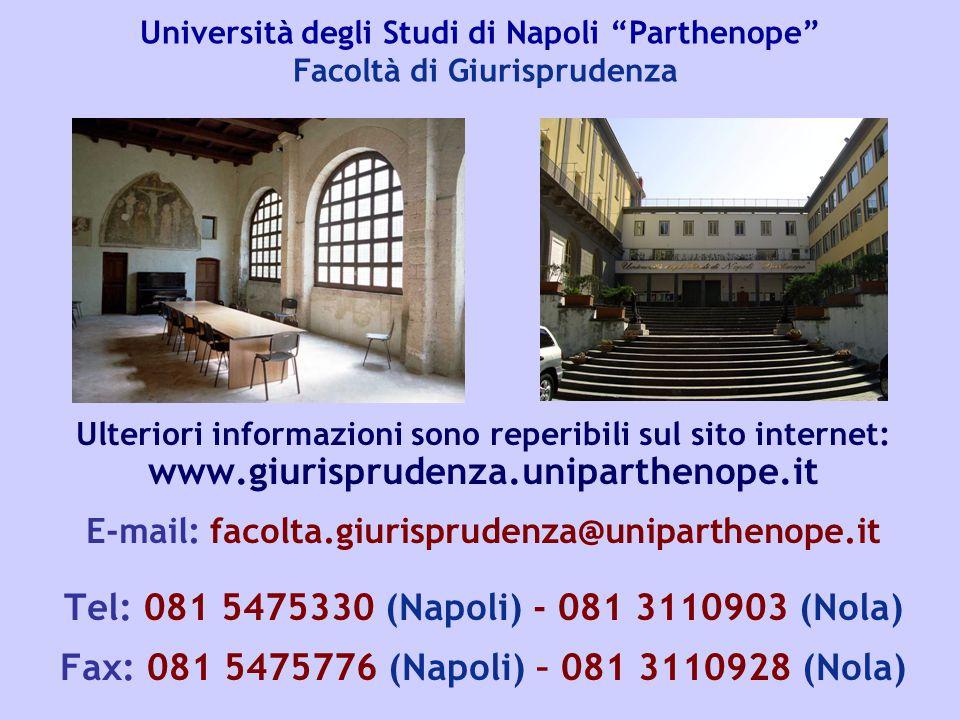 Ulteriori informazioni sono reperibili sul sito internet: www.giurisprudenza.uniparthenope.it E-mail: facolta.giurisprudenza@uniparthenope.it Tel: 081
