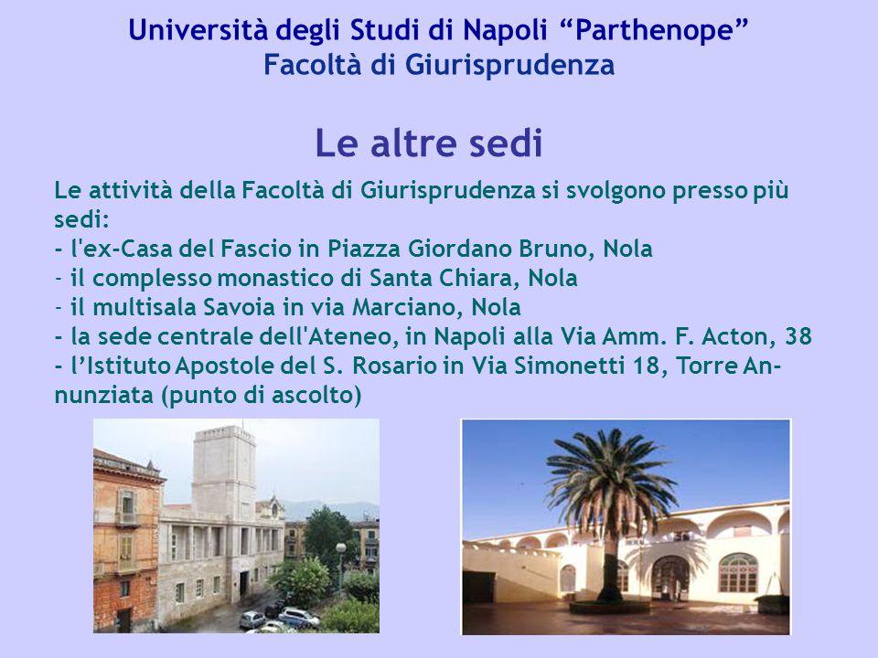"""Università degli Studi di Napoli """"Parthenope"""" Facoltà di Giurisprudenza Le attività della Facoltà di Giurisprudenza si svolgono presso più sedi: - l'e"""