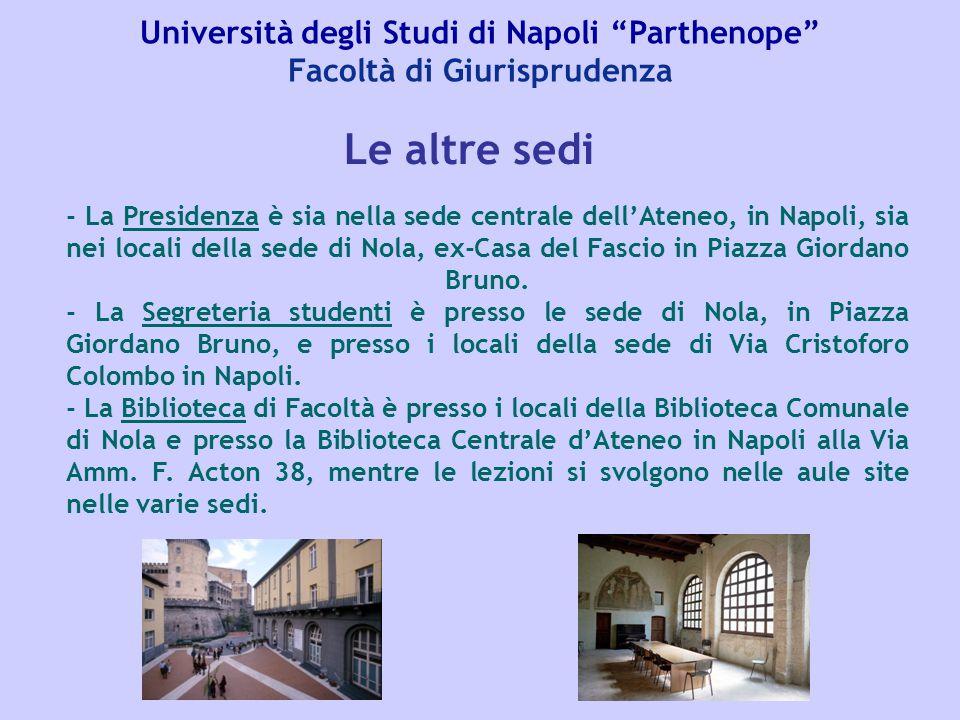 """Università degli Studi di Napoli """"Parthenope"""" Facoltà di Giurisprudenza - La Presidenza è sia nella sede centrale dell'Ateneo, in Napoli, sia nei loca"""