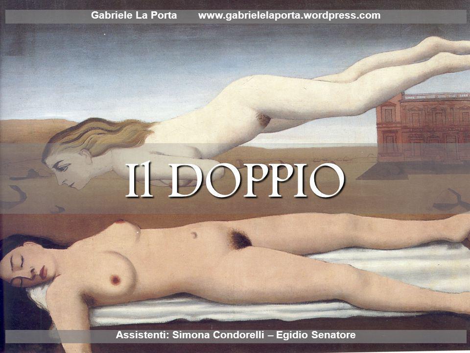 Il DOPPIO Gabriele La Porta www.gabrielelaporta.wordpress.com Assistenti: Simona Condorelli – Egidio Senatore