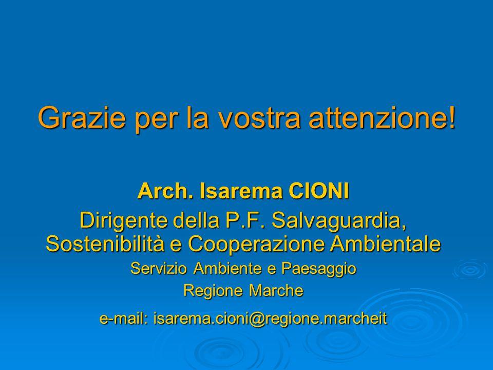 Grazie per la vostra attenzione! Arch. Isarema CIONI Dirigente della P.F. Salvaguardia, Sostenibilità e Cooperazione Ambientale Servizio Ambiente e Pa