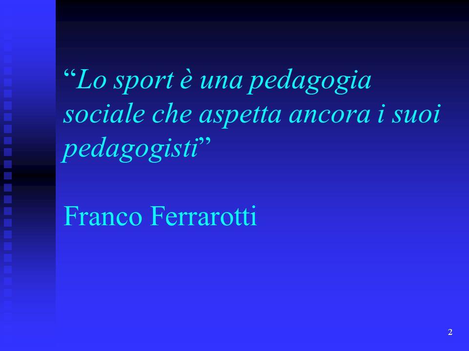 2 Lo sport è una pedagogia sociale che aspetta ancora i suoi pedagogisti Franco Ferrarotti