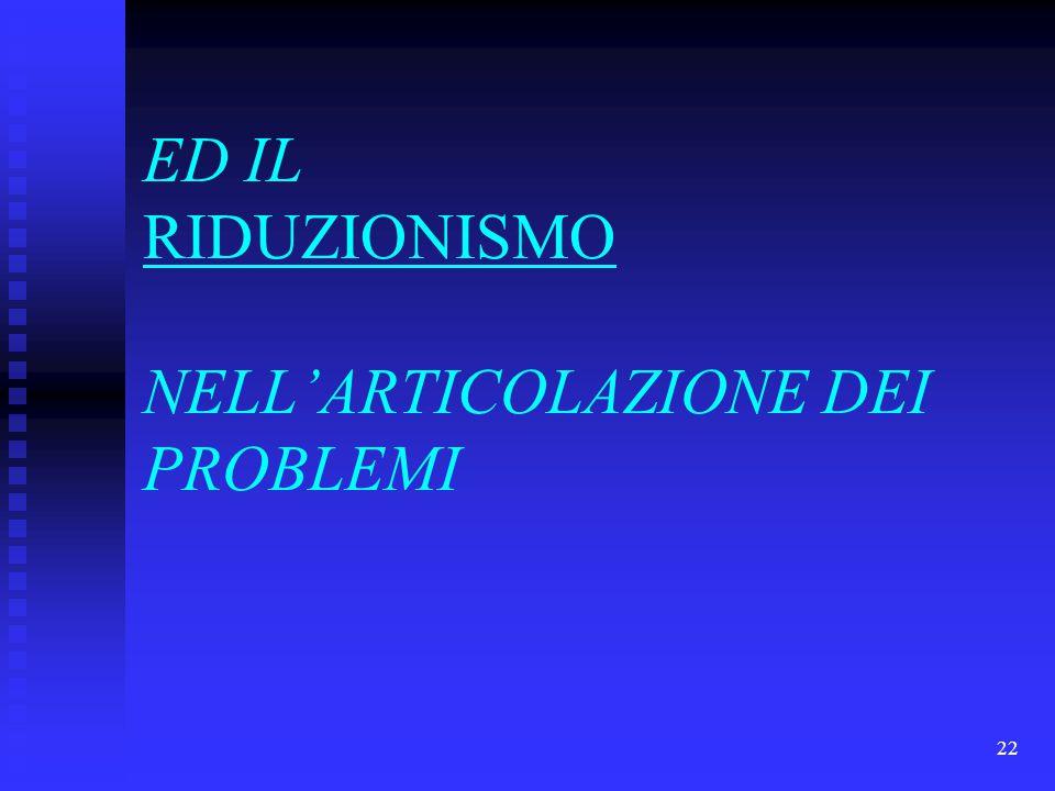 22 ED IL RIDUZIONISMO NELL'ARTICOLAZIONE DEI PROBLEMI