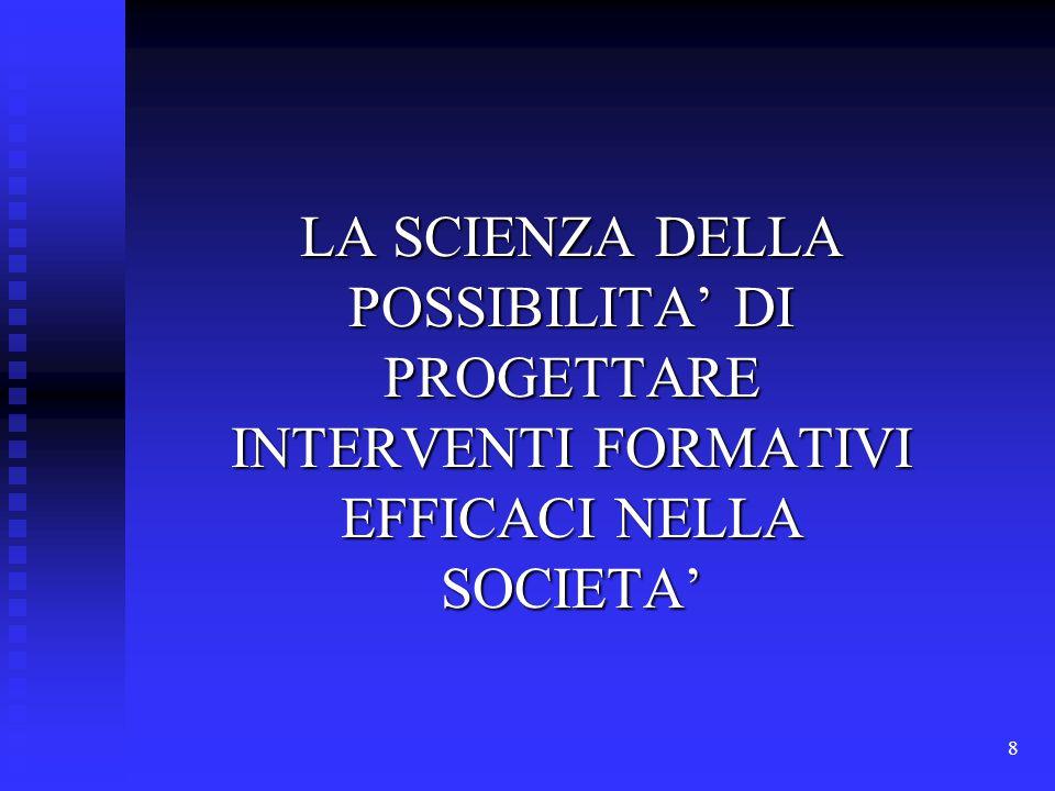 8 LA SCIENZA DELLA POSSIBILITA' DI PROGETTARE INTERVENTI FORMATIVI EFFICACI NELLA SOCIETA'