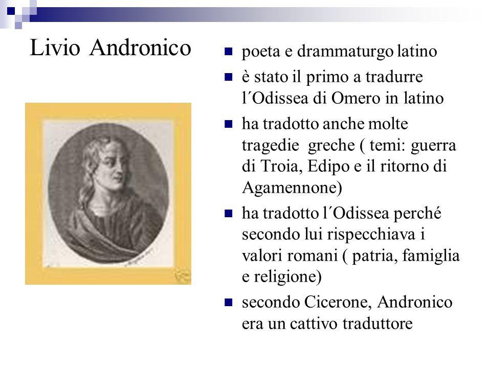 Livio Andronico poeta e drammaturgo latino è stato il primo a tradurre l´Odissea di Omero in latino ha tradotto anche molte tragedie greche ( temi: gu