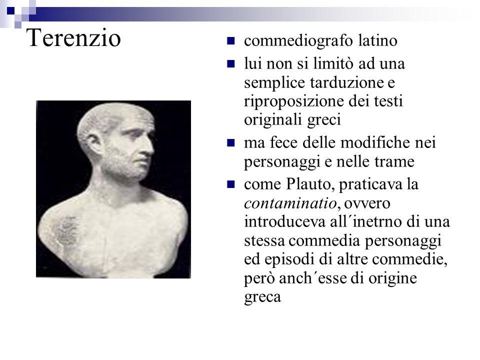 Terenzio commediografo latino lui non si limitò ad una semplice tarduzione e riproposizione dei testi originali greci ma fece delle modifiche nei pers