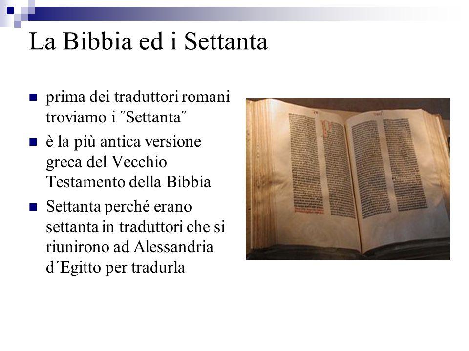 prima dei traduttori romani troviamo i ˝Settanta˝ è la più antica versione greca del Vecchio Testamento della Bibbia Settanta perché erano settanta in