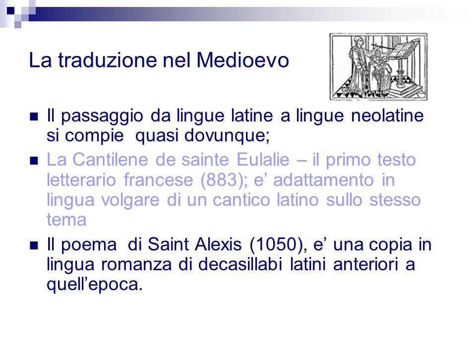 La traduzione nel Medioevo Il passaggio da lingue latine a lingue neolatine si compie quasi dovunque; La Cantilene de sainte Eulalie – il primo testo