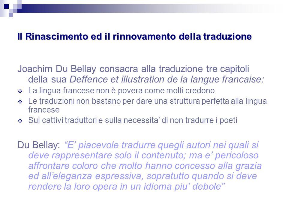 Il Rinascimento ed il rinnovamento della traduzione Joachim Du Bellay consacra alla traduzione tre capitoli della sua Deffence et illustration de la l