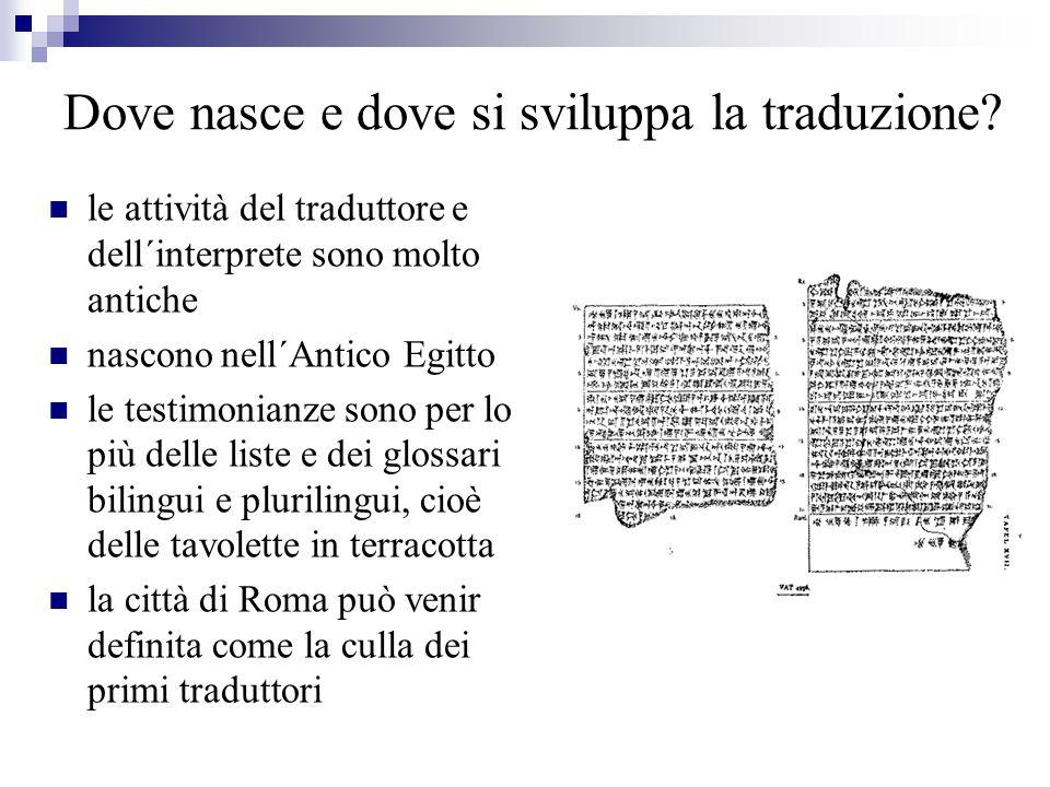 Dove nasce e dove si sviluppa la traduzione? le attività del traduttore e dell´interprete sono molto antiche nascono nell´Antico Egitto le testimonian
