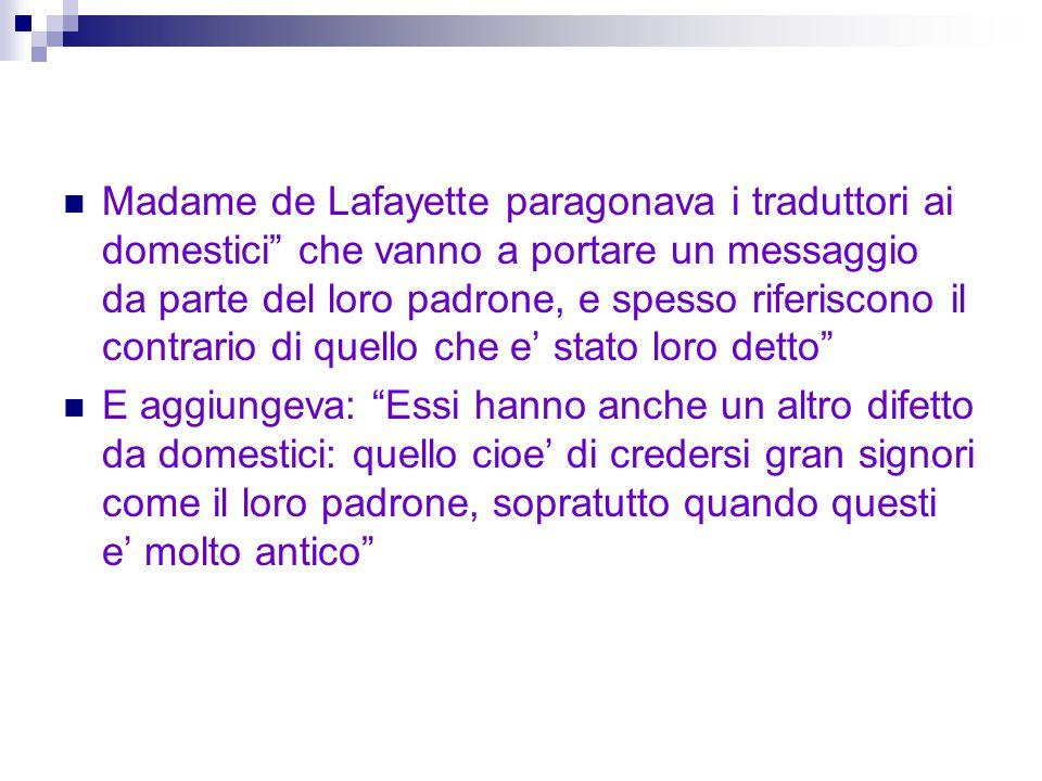 """Madame de Lafayette paragonava i traduttori ai domestici"""" che vanno a portare un messaggio da parte del loro padrone, e spesso riferiscono il contrari"""
