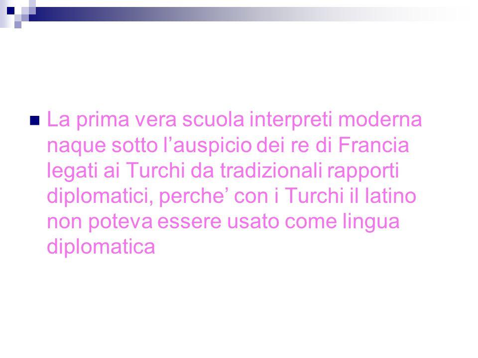 La prima vera scuola interpreti moderna naque sotto l'auspicio dei re di Francia legati ai Turchi da tradizionali rapporti diplomatici, perche' con i