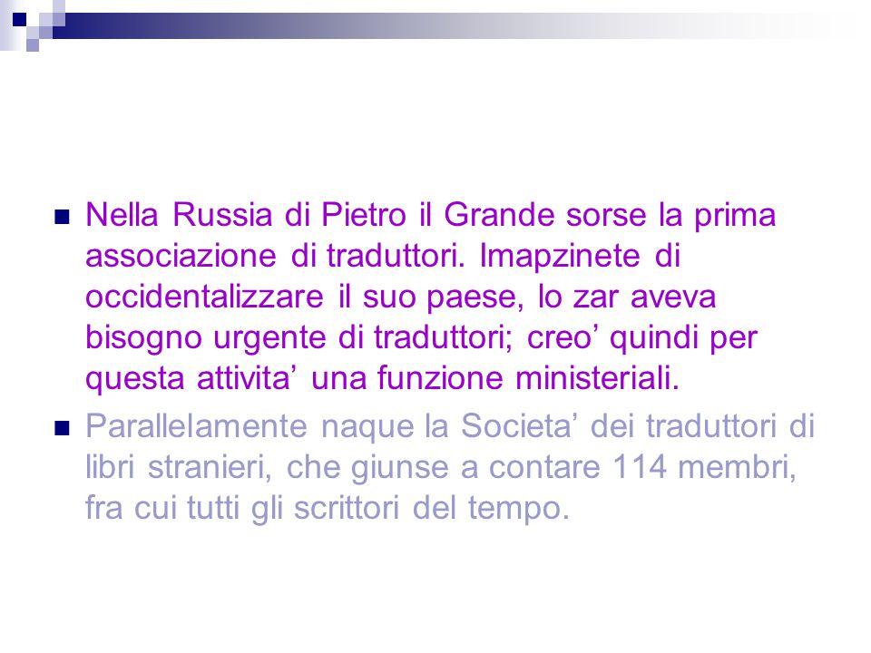 Nella Russia di Pietro il Grande sorse la prima associazione di traduttori. Imapzinete di occidentalizzare il suo paese, lo zar aveva bisogno urgente