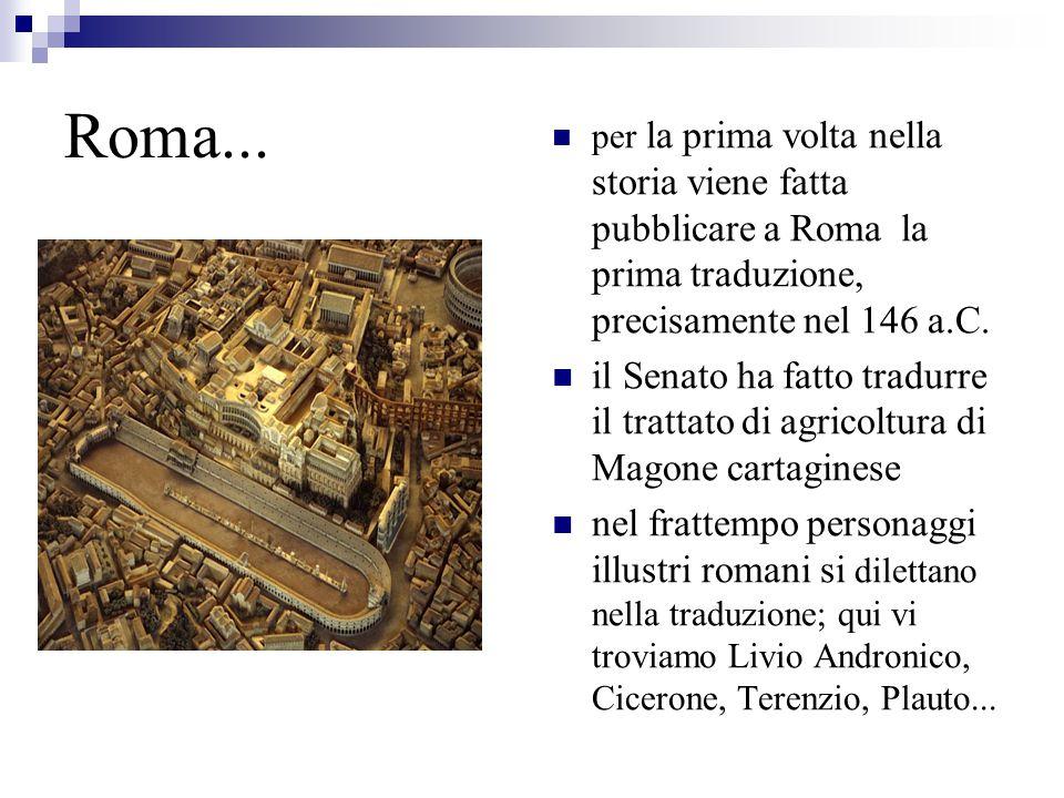 Roma... per la prima volta nella storia viene fatta pubblicare a Roma la prima traduzione, precisamente nel 146 a.C. il Senato ha fatto tradurre il tr