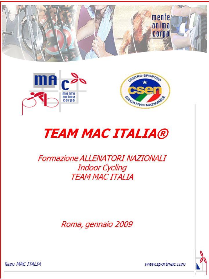www.sportmac.com Team MAC ITALIA TEAM MAC ITALIA® Formazione ALLENATORI NAZIONALI Indoor Cycling TEAM MAC ITALIA Roma, gennaio 2009